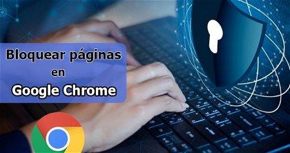 Cómo bloquear páginas web en Google Chrome